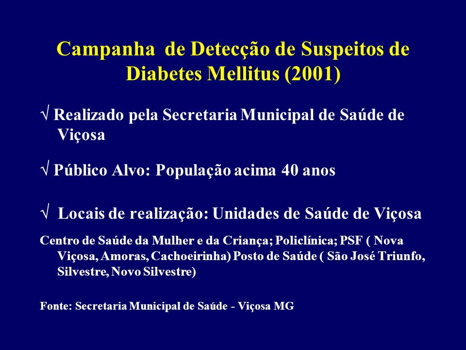 Realizado pela Secretaria Municipal de Saúde de Viçosa Público Alvo: População acima 40 anos Locais de realização: Unidades de Saúde de Viçosa Centro