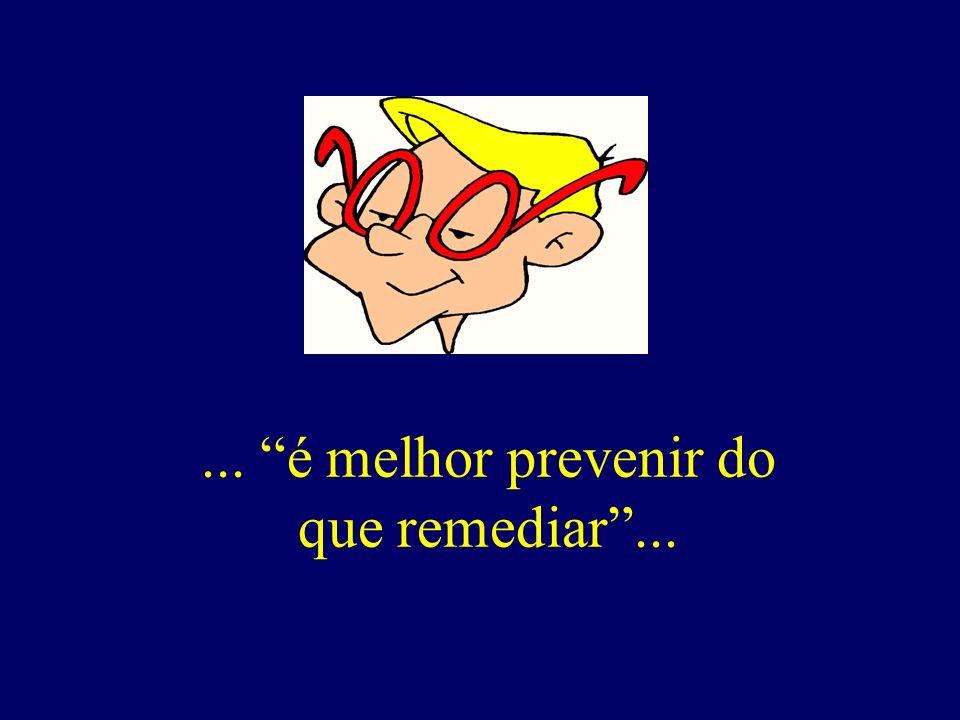 ... é melhor prevenir do que remediar...
