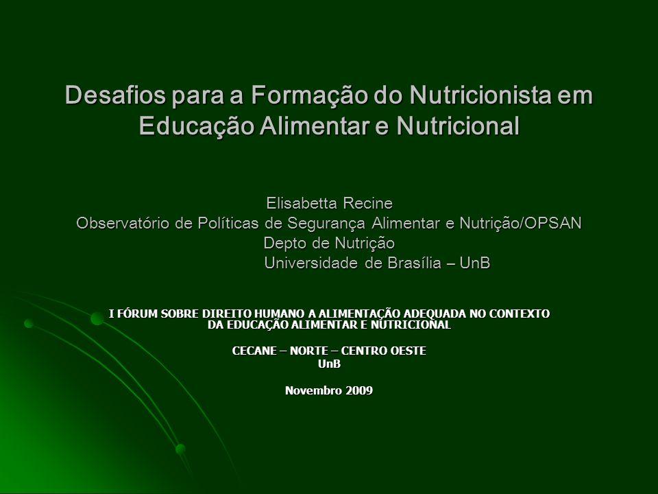 Desafios para a Formação do Nutricionista em Educação Alimentar e Nutricional Elisabetta Recine Observatório de Políticas de Segurança Alimentar e Nut