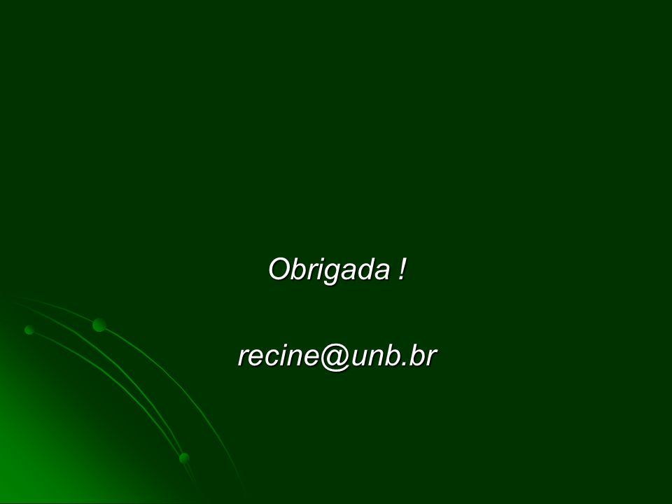 Obrigada ! recine@unb.br