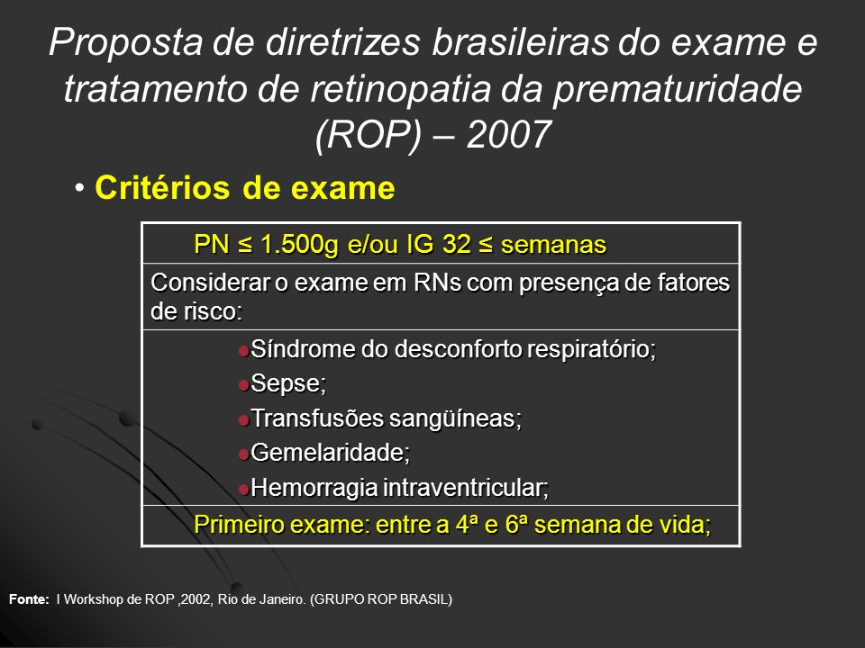 Proposta de diretrizes brasileiras do exame e tratamento de retinopatia da prematuridade (ROP) – 2007 Critérios de exame PN 1.500g e/ou IG 32 semanas