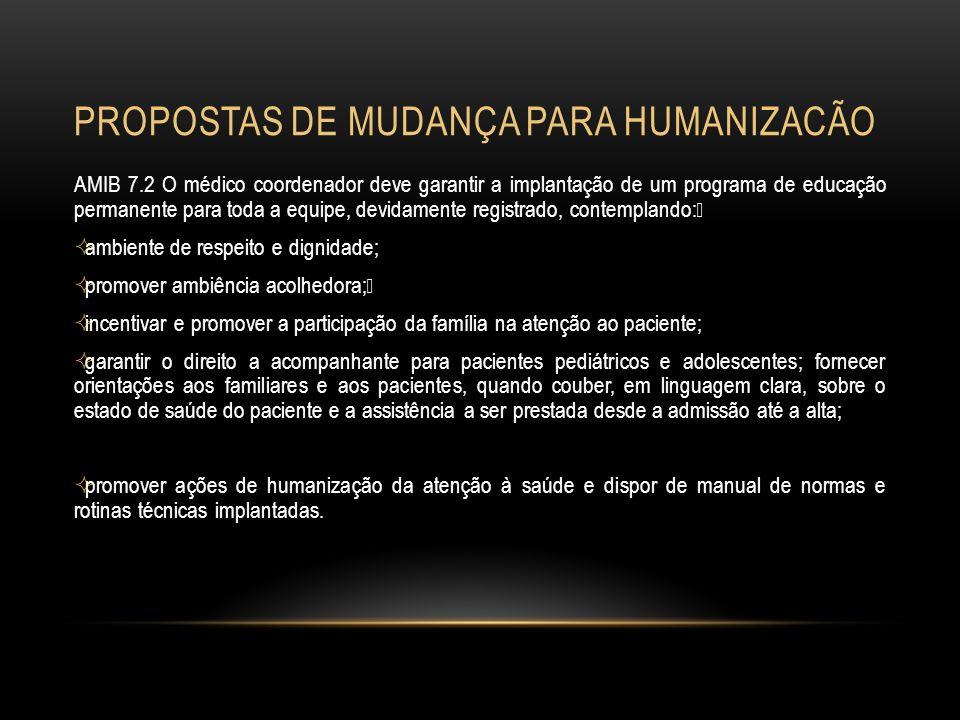 PROPOSTAS DE MUDANÇA PARA HUMANIZACÃO AMIB 7.2 O médico coordenador deve garantir a implantação de um programa de educação permanente para toda a equi