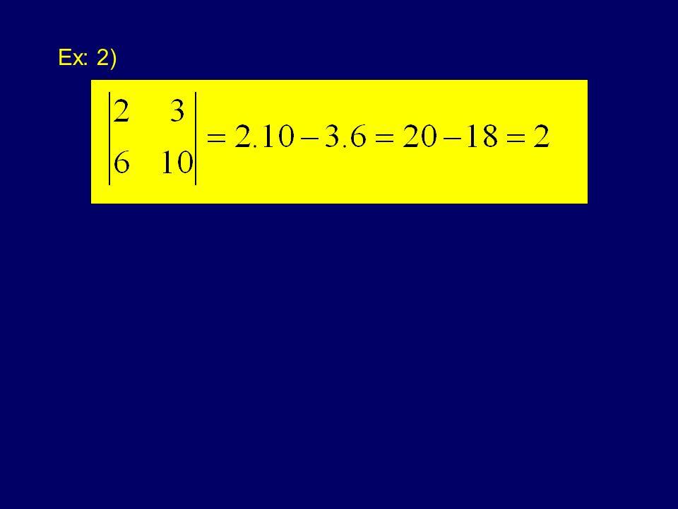 det(k.A)=k n. det(A), onde n é a ordem de A 1) 2) Ex: Outras propriedades: