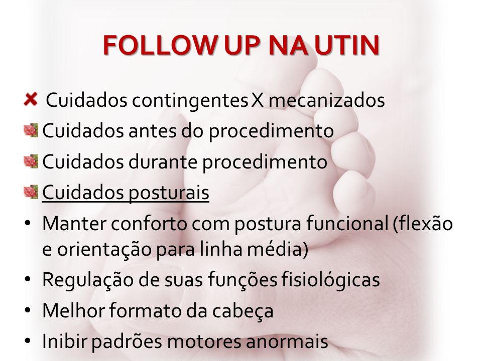 FOLLOW UP NA UTIN Cuidados contingentes X mecanizados Cuidados antes do procedimento Cuidados durante procedimento Cuidados posturais Manter conforto