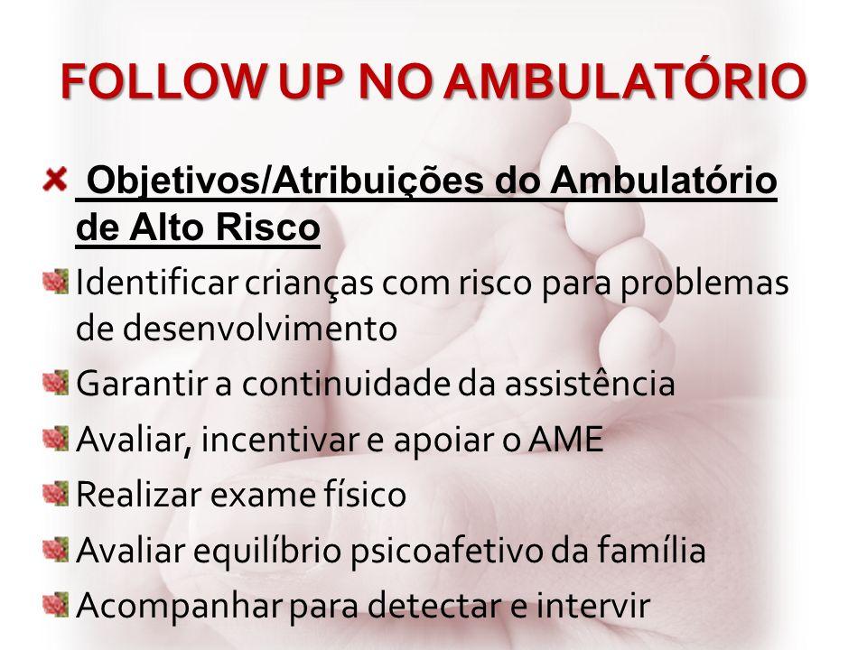 FOLLOW UP NO AMBULATÓRIO Objetivos/Atribuições do Ambulatório de Alto Risco Identificar crianças com risco para problemas de desenvolvimento Garantir