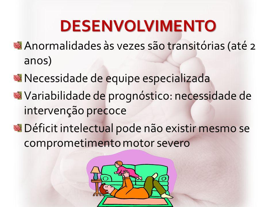 DESENVOLVIMENTO Anormalidades às vezes são transitórias (até 2 anos) Necessidade de equipe especializada Variabilidade de prognóstico: necessidade de