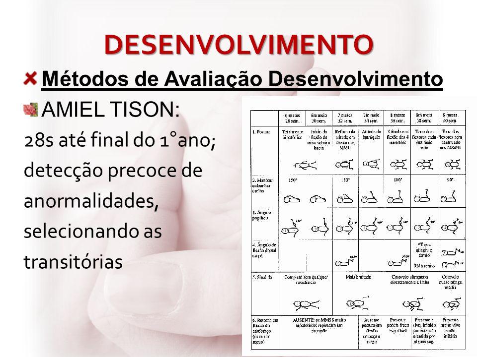 DESENVOLVIMENTO Métodos de Avaliação Desenvolvimento AMIEL TISON: 28s até final do 1°ano; detecção precoce de anormalidades, selecionando as transitór