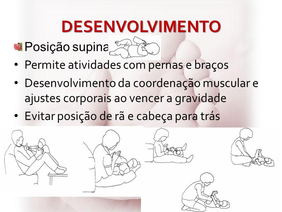 DESENVOLVIMENTO Posição supina Permite atividades com pernas e braços Desenvolvimento da coordenação muscular e ajustes corporais ao vencer a gravidad