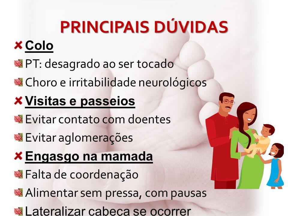 PRINCIPAIS DÚVIDAS Colo PT: desagrado ao ser tocado Choro e irritabilidade neurológicos Visitas e passeios Evitar contato com doentes Evitar aglomeraç