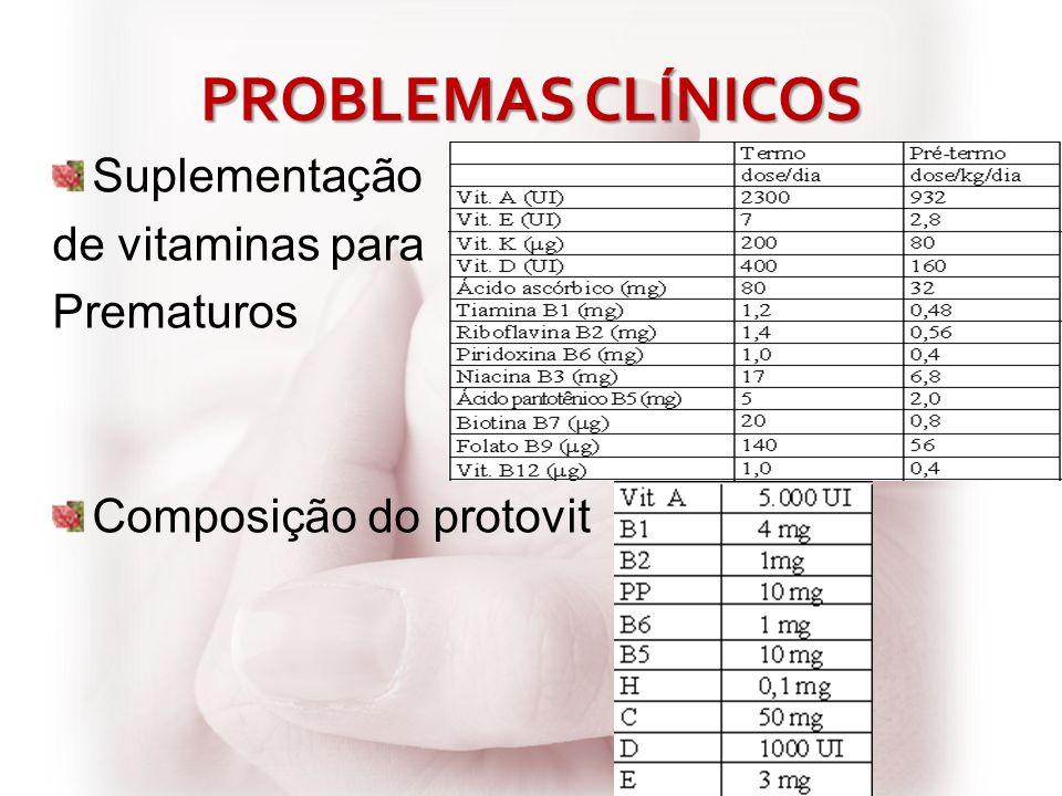 PROBLEMAS CLÍNICOS Suplementação de vitaminas para Prematuros Composição do protovit