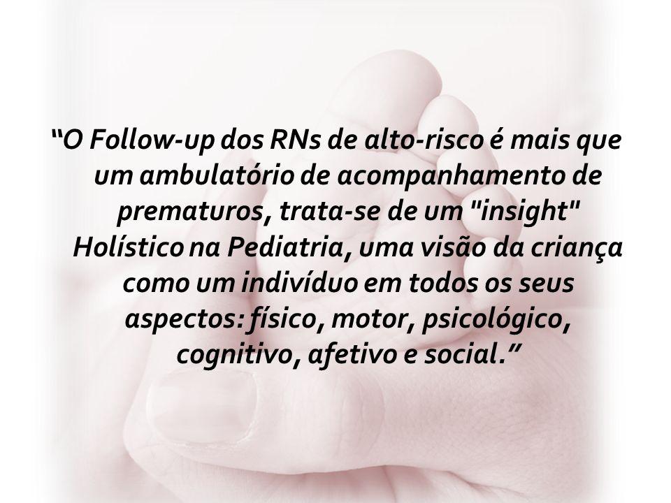 O Follow-up dos RNs de alto-risco é mais que um ambulatório de acompanhamento de prematuros, trata-se de um