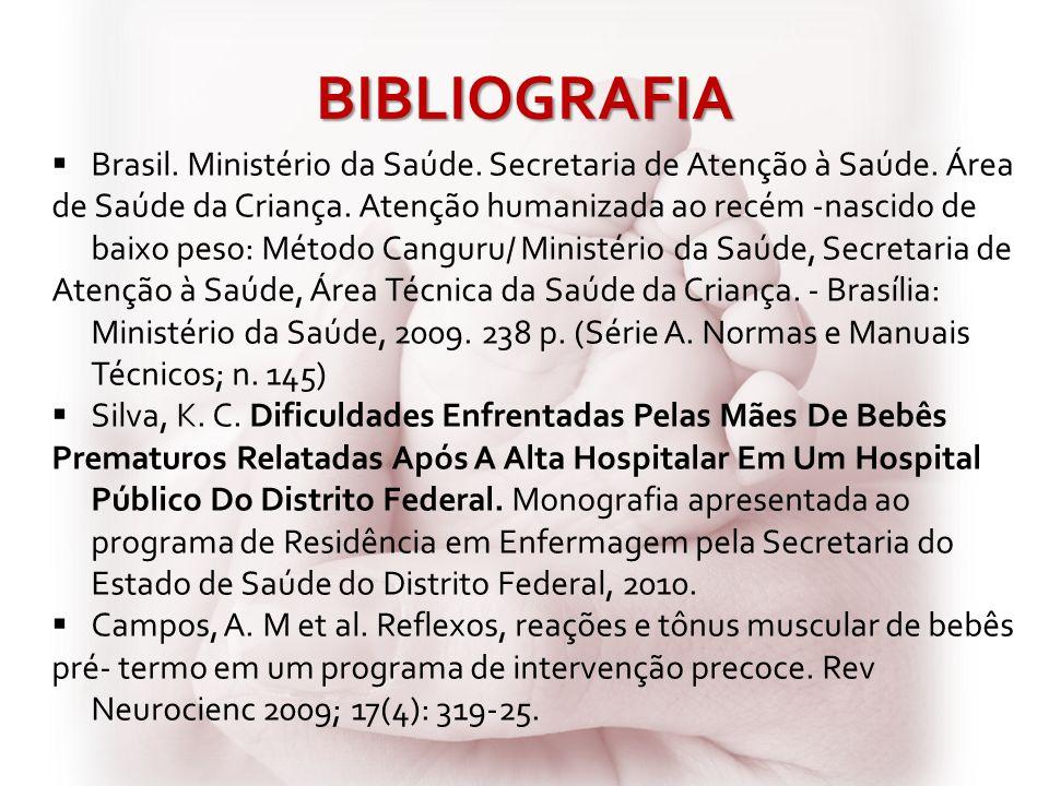 BIBLIOGRAFIA Brasil. Ministério da Saúde. Secretaria de Atenção à Saúde. Área de Saúde da Criança. Atenção humanizada ao recém -nascido de