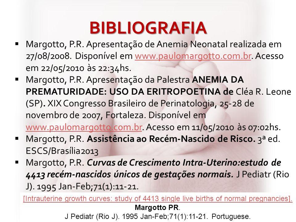 BIBLIOGRAFIA Margotto, P.R. Apresentação de Anemia Neonatal realizada em 27/08/2008. Disponível em www.paulomargotto.com.br. Acesso em 22/05/2010 às 2