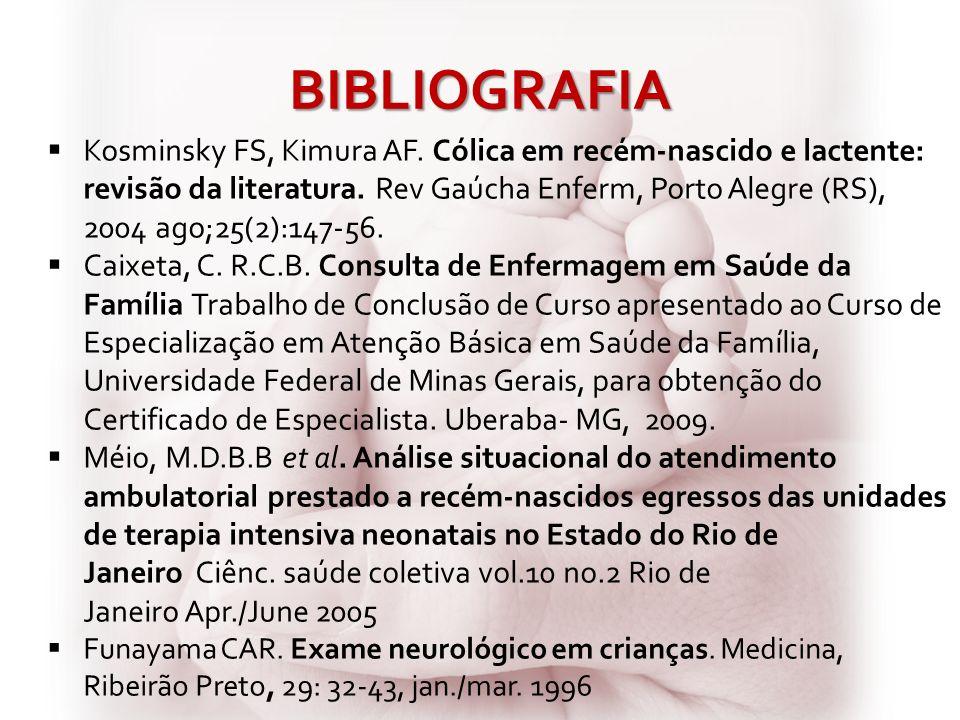 BIBLIOGRAFIA Kosminsky FS, Kimura AF. Cólica em recém-nascido e lactente: revisão da literatura. Rev Gaúcha Enferm, Porto Alegre (RS), 2004 ago;25