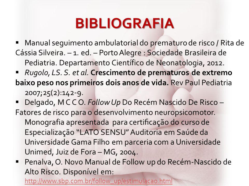 BIBLIOGRAFIA Manual seguimento ambulatorial do prematuro de risco / Rita de Cássia Silveira. – 1. ed. – Porto Alegre : Sociedade Brasileira de Pediat