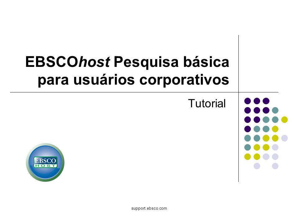support.ebsco.com EBSCOhost Pesquisa básica para usuários corporativos Tutorial