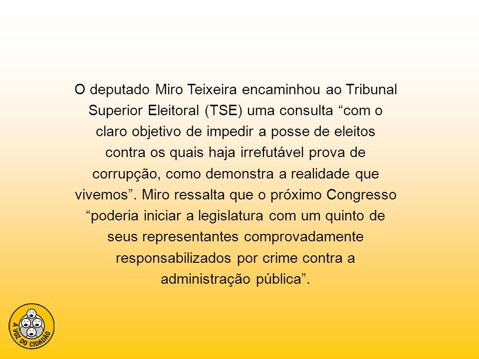 O deputado Miro Teixeira encaminhou ao Tribunal Superior Eleitoral (TSE) uma consulta com o claro objetivo de impedir a posse de eleitos contra os qua