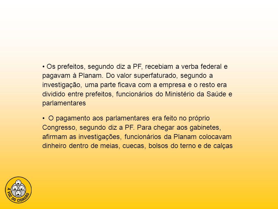 Os prefeitos, segundo diz a PF, recebiam a verba federal e pagavam à Planam. Do valor superfaturado, segundo a investigação, uma parte ficava com a em