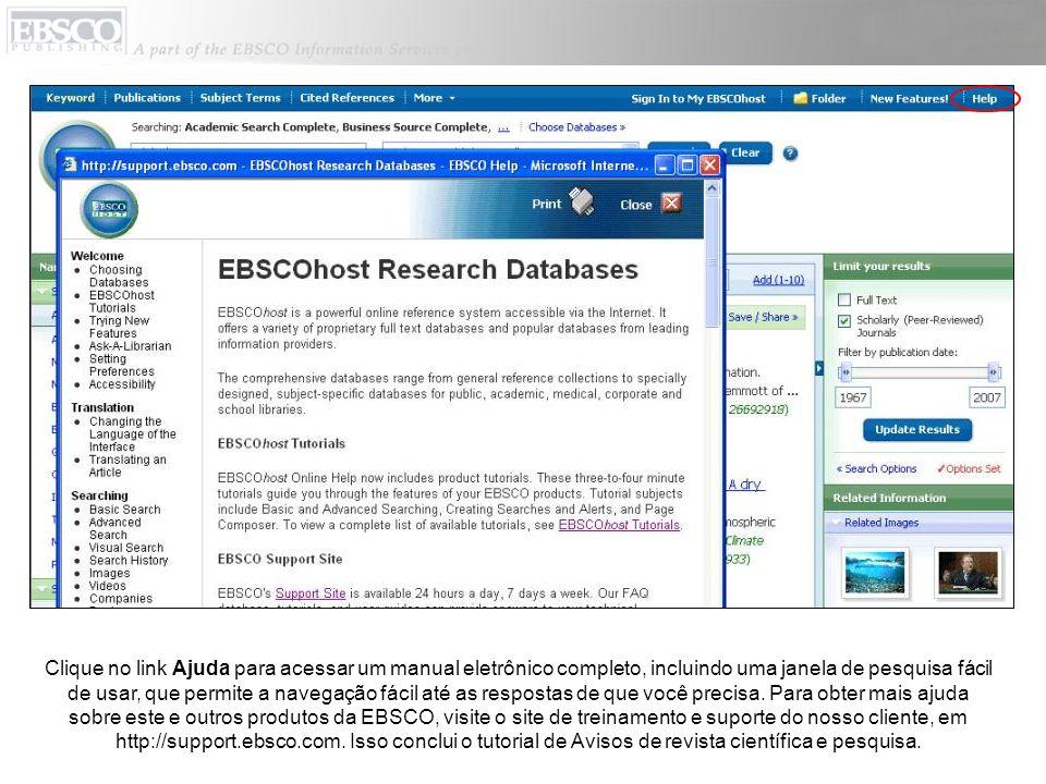 Clique no link Ajuda para acessar um manual eletrônico completo, incluindo uma janela de pesquisa fácil de usar, que permite a navegação fácil até as