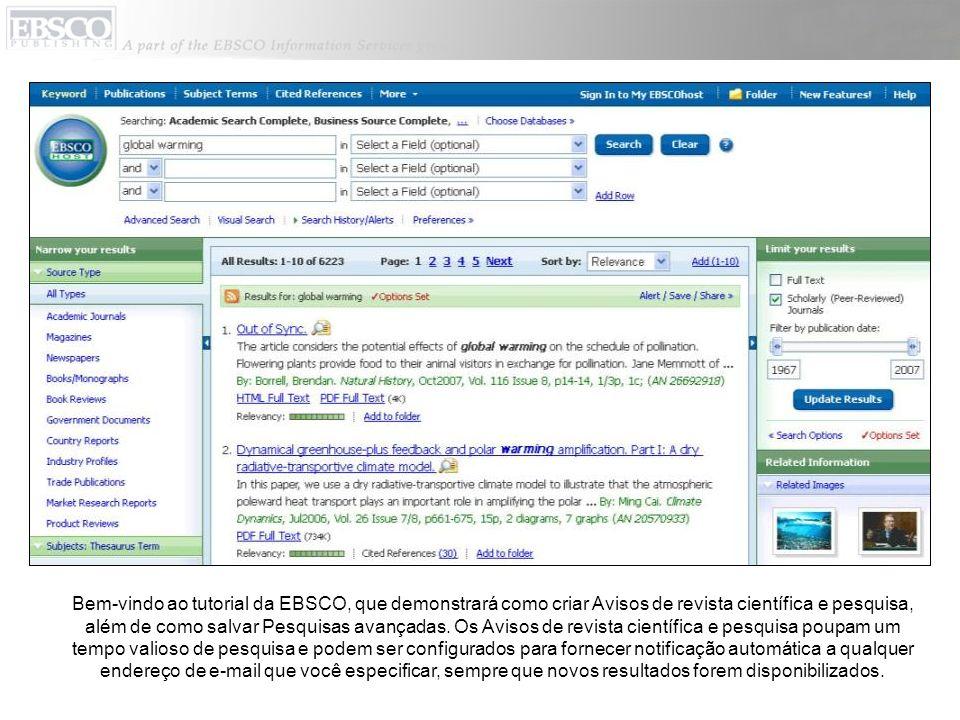 Bem-vindo ao tutorial da EBSCO, que demonstrará como criar Avisos de revista científica e pesquisa, além de como salvar Pesquisas avançadas. Os Avisos