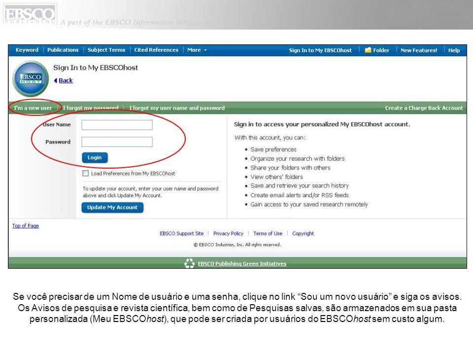 Se você precisar de um Nome de usuário e uma senha, clique no link Sou um novo usuário e siga os avisos. Os Avisos de pesquisa e revista científica, b