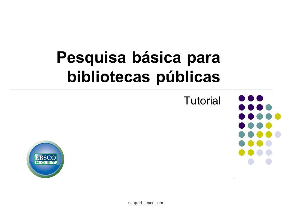 Bem-vindo ao tutorial de Pesquisa básica para bibliotecas públicas da EBSCO Publishing, um guia conciso dos recursos mais populares do EBSCOhost, incluindo dicas sobre como aproveitá-los ao máximo em ambientes de biblioteca pública.