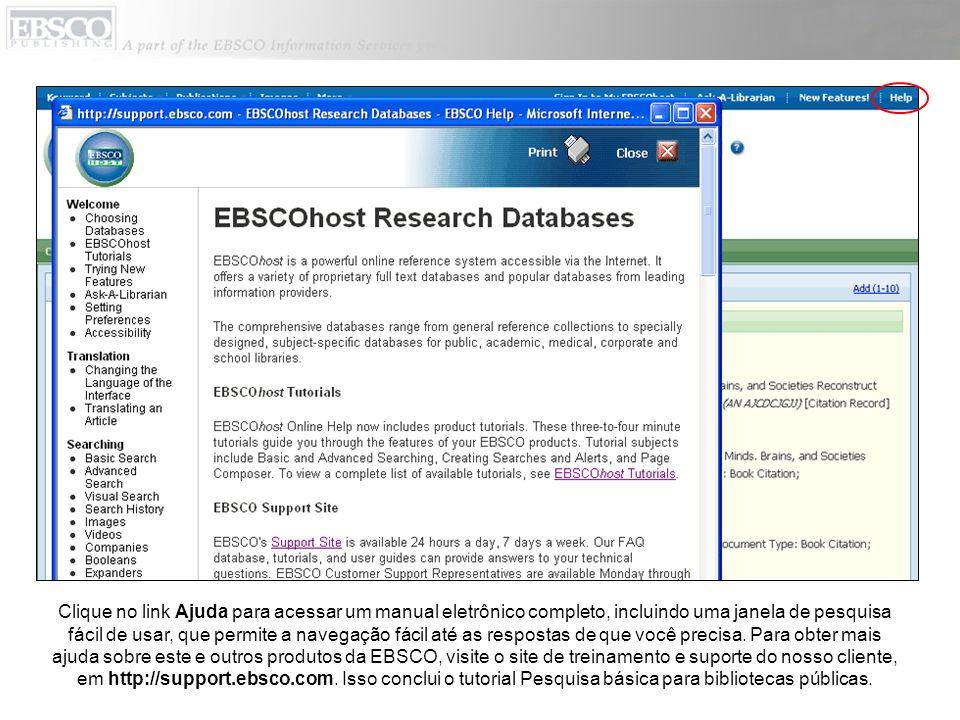 Clique no link Ajuda para acessar um manual eletrônico completo, incluindo uma janela de pesquisa fácil de usar, que permite a navegação fácil até as respostas de que você precisa.
