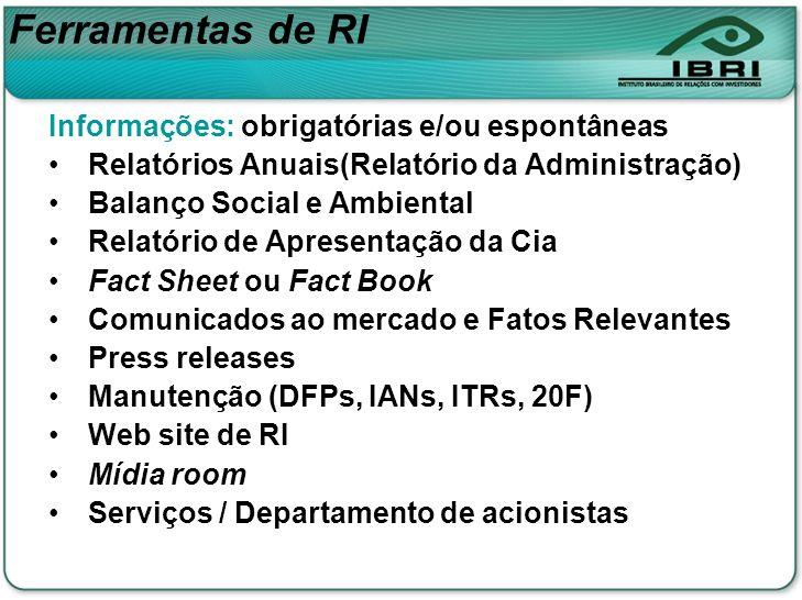 Informações: obrigatórias e/ou espontâneas Relatórios Anuais(Relatório da Administração) Balanço Social e Ambiental Relatório de Apresentação da Cia F