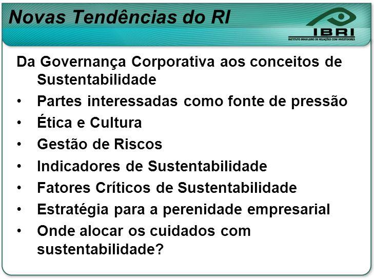Novas Tendências do RI Da Governança Corporativa aos conceitos de Sustentabilidade Partes interessadas como fonte de pressão Ética e Cultura Gestão de
