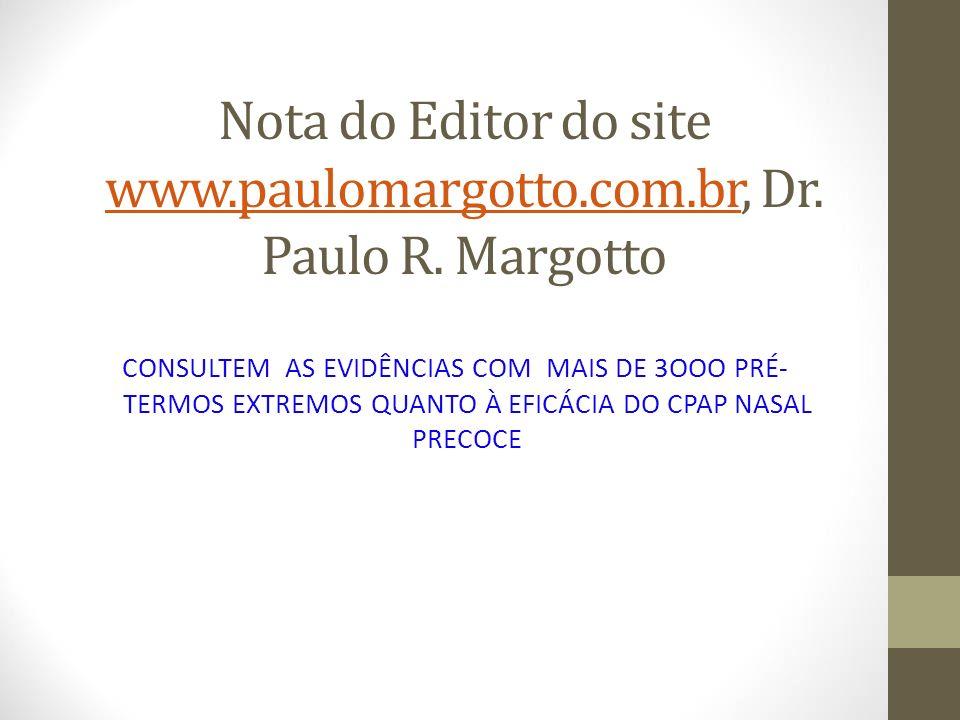 Nota do Editor do site www.paulomargotto.com.br, Dr. Paulo R. Margotto www.paulomargotto.com.br CONSULTEM AS EVIDÊNCIAS COM MAIS DE 3OOO PRÉ- TERMOS E