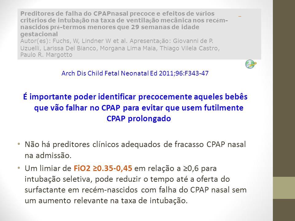 É importante poder identificar precocemente aqueles bebês que vão falhar no CPAP para evitar que usem futilmente CPAP prolongado Não há preditores clí