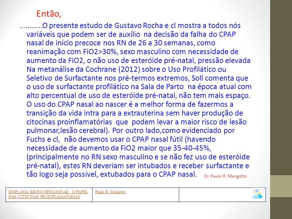 ...........O presente estudo de Gustavo Rocha e cl mostra a todos nós variáveis que podem ser de auxílio na decisão da falha do CPAP nasal de início p