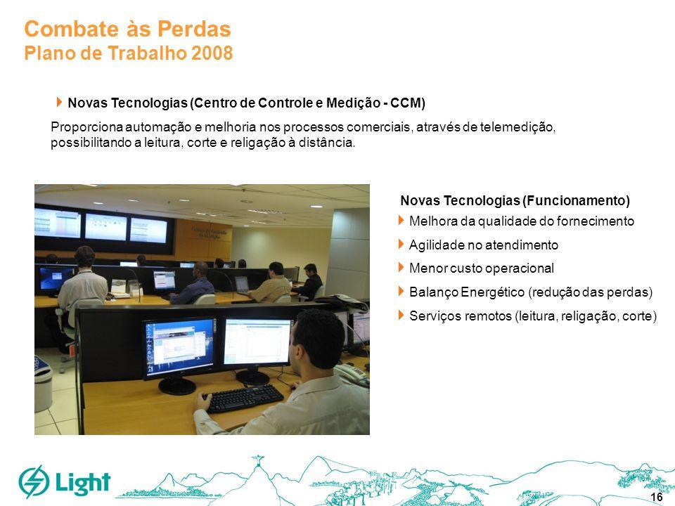 16 Combate às Perdas Plano de Trabalho 2008 Novas Tecnologias (Centro de Controle e Medição - CCM) Proporciona automação e melhoria nos processos come