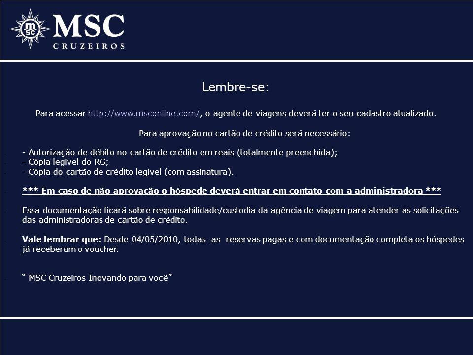 Lembre-se: Para acessar http://www.msconline.com/, o agente de viagens deverá ter o seu cadastro atualizado.http://www.msconline.com/ Para aprovação n