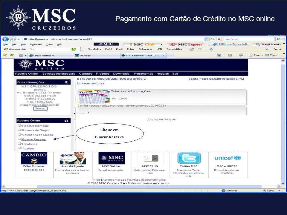 Pagamento com Cartão de Crédito no MSC online 1º Informe o número de sua reserva 2º Clique em Busca