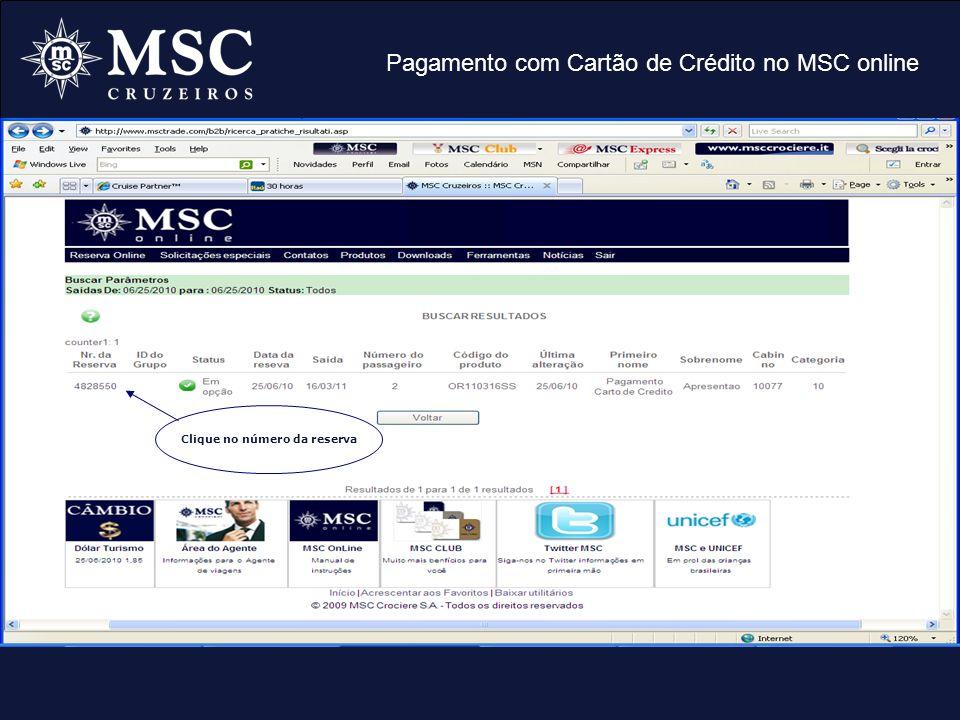 Pagamento com Cartão de Crédito no MSC online 1º Conferir o valor total da reserva 2º Após conferência clique em Cartão de Crédito