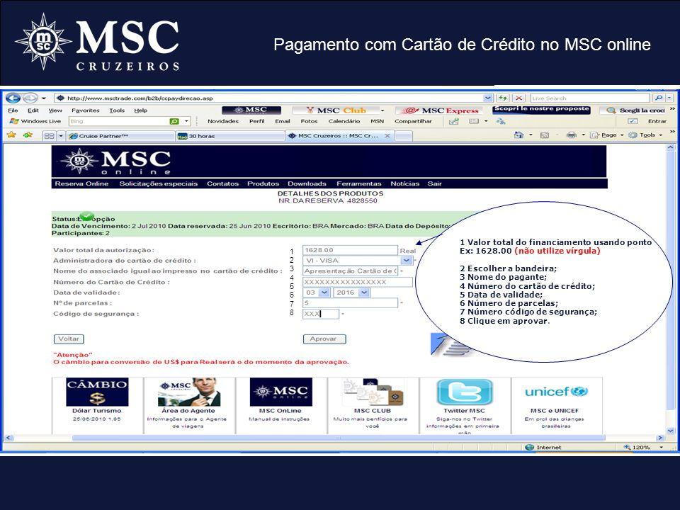 Pagamento com Cartão de Crédito no MSC online Clique em Cartão de Crédito 1 Valor total do financiamento usando ponto Ex: 1628.00 (não utilize vírgula