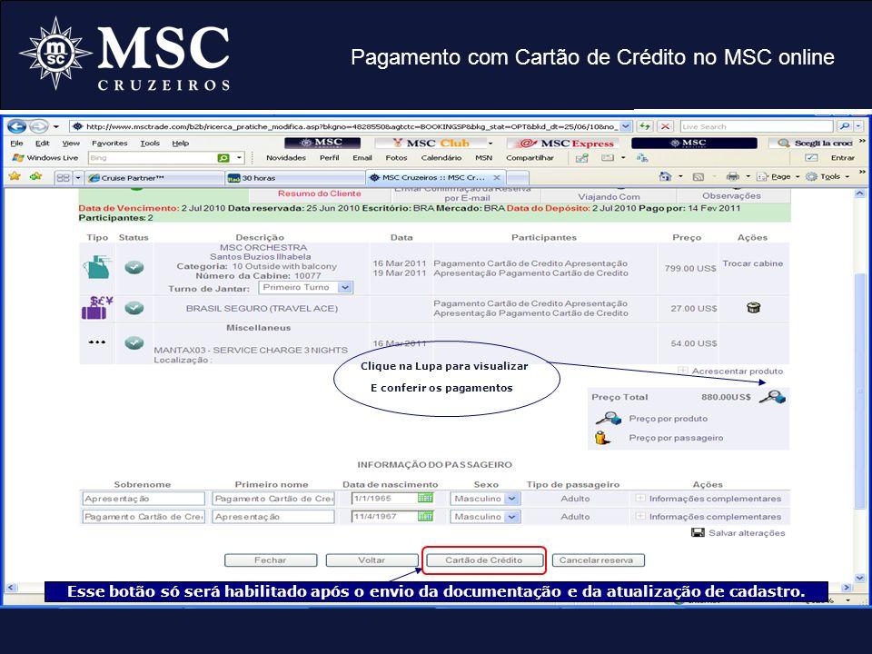 Pagamento com Cartão de Crédito no MSC online Clique na Lupa para visualizar E conferir os pagamentos Esse botão só será habilitado após o envio da do