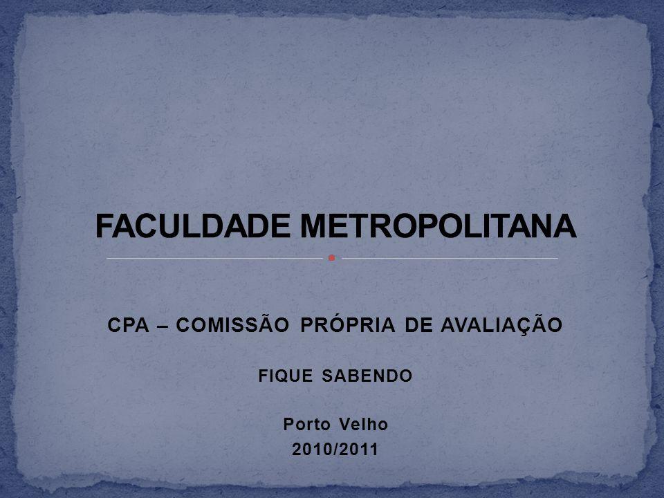 CPA – COMISSÃO PRÓPRIA DE AVALIAÇÃO FIQUE SABENDO Porto Velho 2010/2011