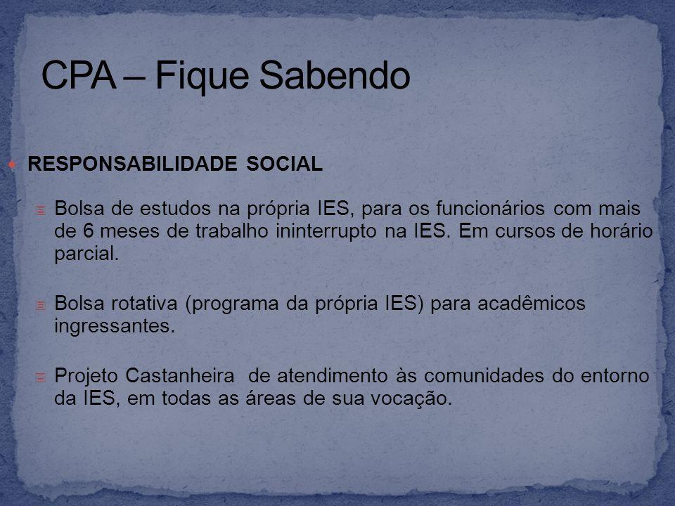 RESPONSABILIDADE SOCIAL Bolsa de estudos na própria IES, para os funcionários com mais de 6 meses de trabalho ininterrupto na IES. Em cursos de horári