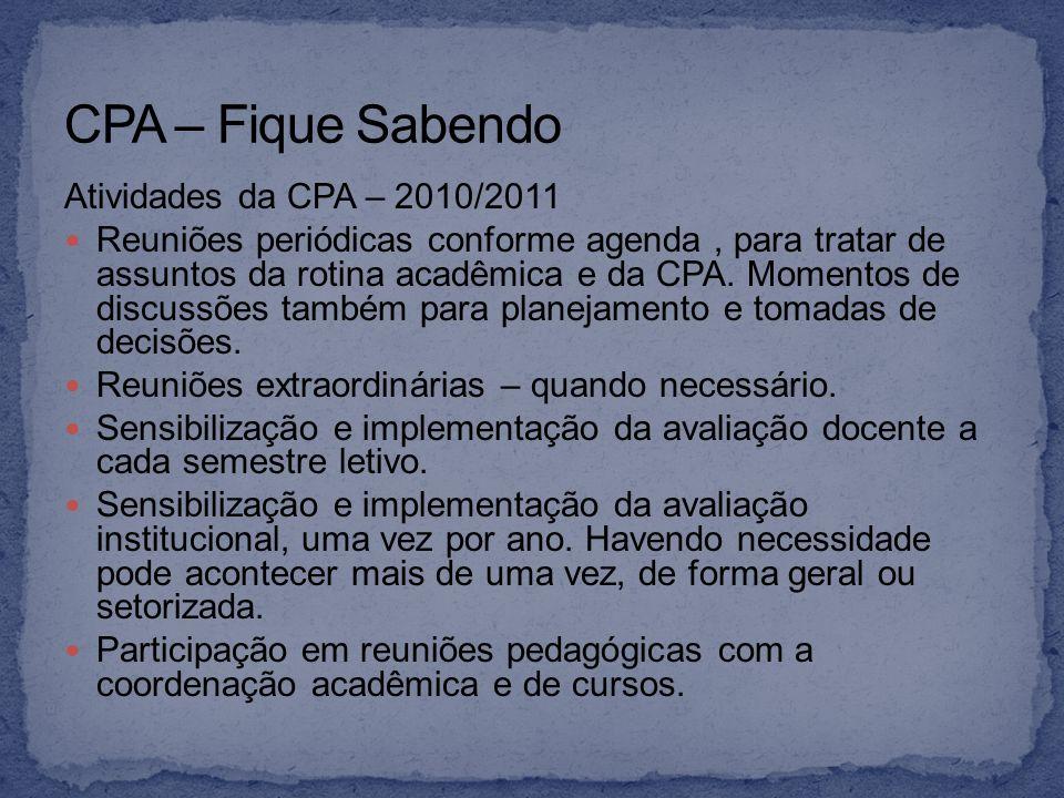 Atividades da CPA – 2010/2011 Reuniões periódicas conforme agenda, para tratar de assuntos da rotina acadêmica e da CPA. Momentos de discussões também