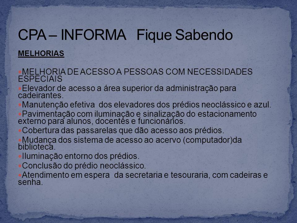 MELHORIAS MELHORIA DE ACESSO A PESSOAS COM NECESSIDADES ESPECIAIS Elevador de acesso a área superior da administração para cadeirantes. Manutenção efe