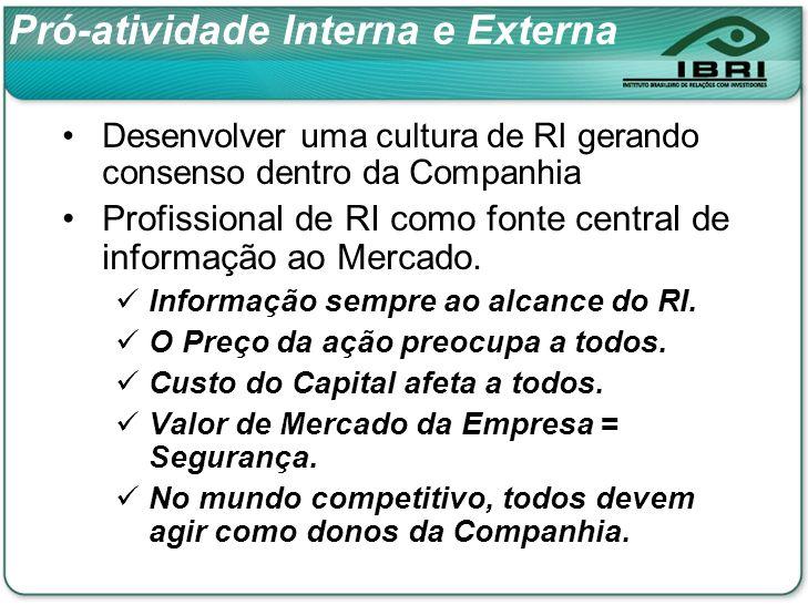 Pró-atividade Interna e Externa Desenvolver uma cultura de RI gerando consenso dentro da Companhia Profissional de RI como fonte central de informação ao Mercado.