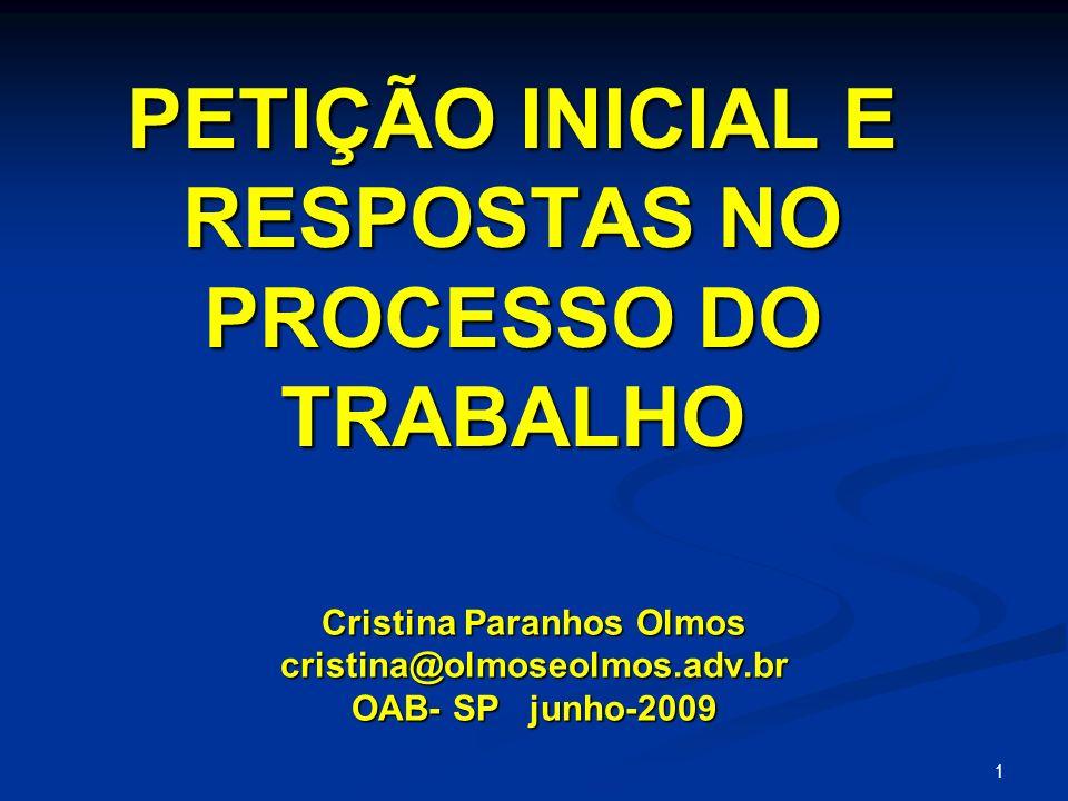 1 PETIÇÃO INICIAL E RESPOSTAS NO PROCESSO DO TRABALHO Cristina Paranhos Olmos cristina@olmoseolmos.adv.br OAB- SP junho-2009