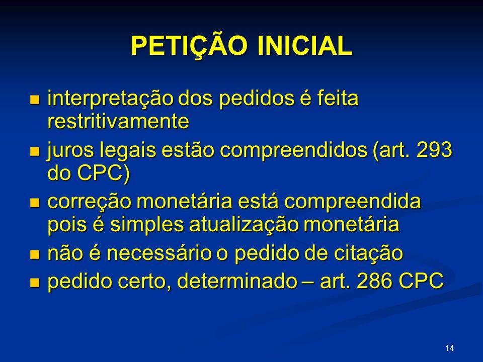 14 PETIÇÃO INICIAL interpretação dos pedidos é feita restritivamente interpretação dos pedidos é feita restritivamente juros legais estão compreendidos (art.
