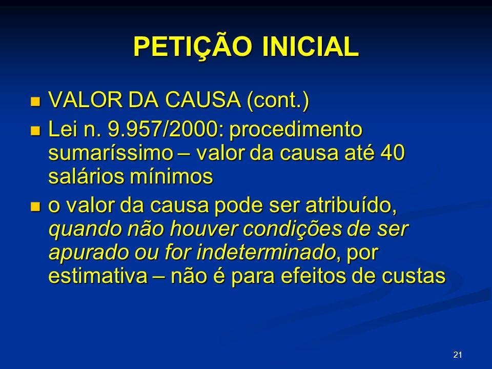 21 PETIÇÃO INICIAL VALOR DA CAUSA (cont.) VALOR DA CAUSA (cont.) Lei n.