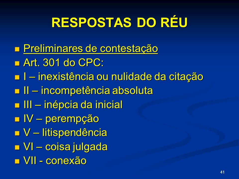 41 RESPOSTAS DO RÉU Preliminares de contestação Preliminares de contestação Art.