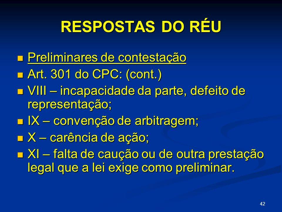 42 RESPOSTAS DO RÉU Preliminares de contestação Preliminares de contestação Art.