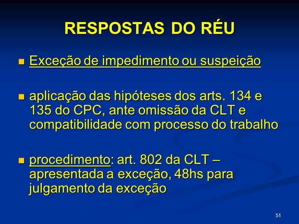51 RESPOSTAS DO RÉU Exceção de impedimento ou suspeição Exceção de impedimento ou suspeição aplicação das hipóteses dos arts.