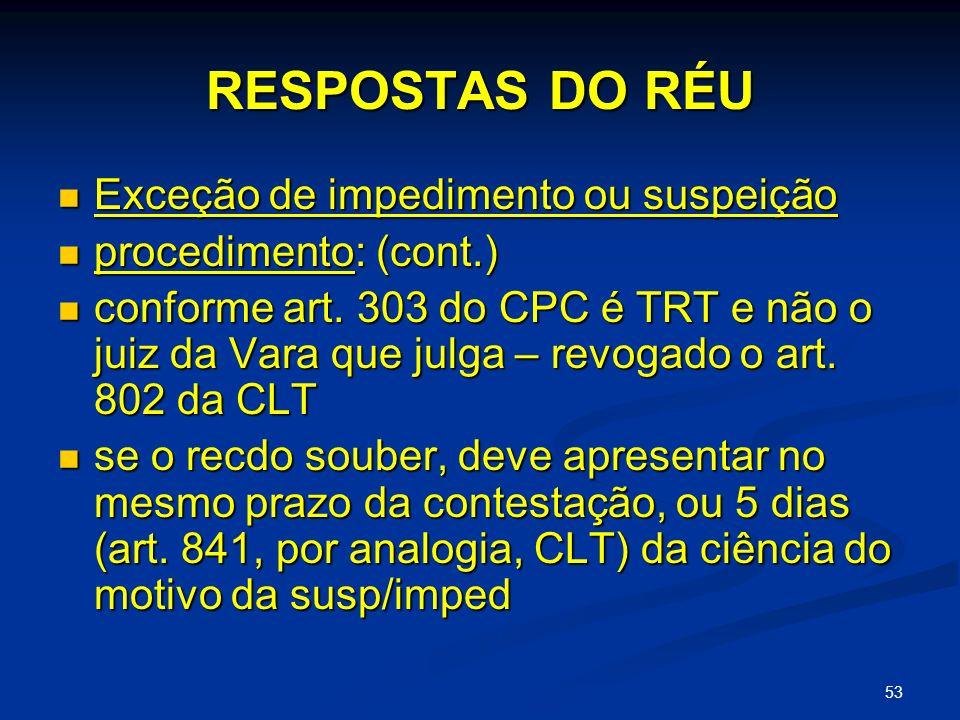 53 RESPOSTAS DO RÉU Exceção de impedimento ou suspeição Exceção de impedimento ou suspeição procedimento: (cont.) procedimento: (cont.) conforme art.